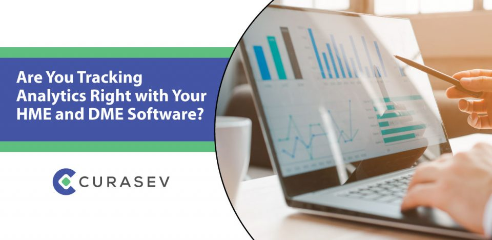 Are You Tracking Analytics Right With Your HME And DME Software?