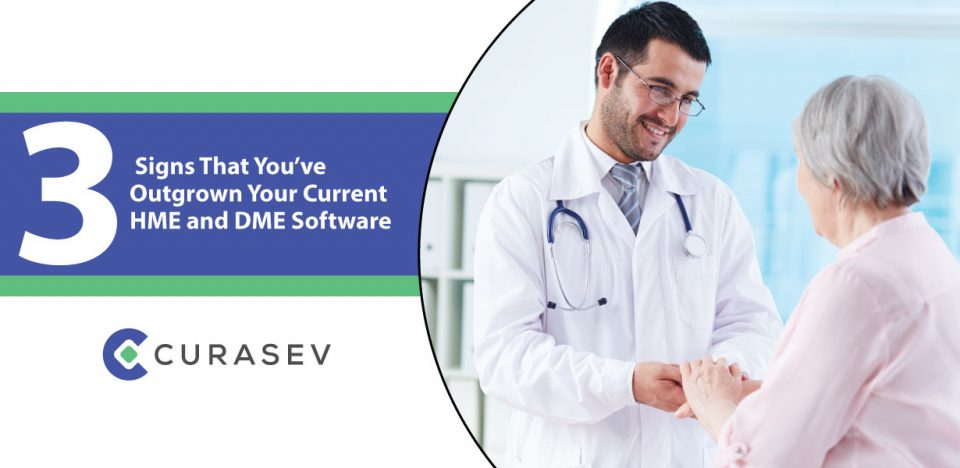 3 Signs That You've Outgrown Your Current HME and DME Software