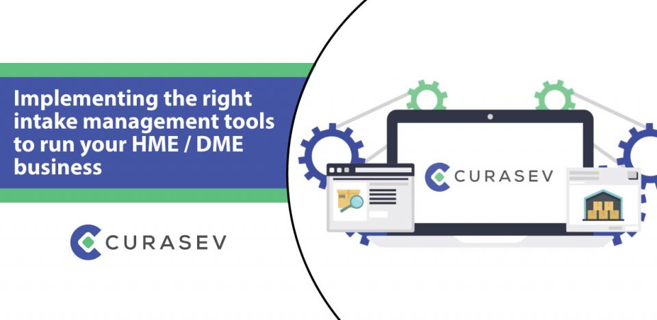 Implementing the right intake management tools to run your HME / DME business